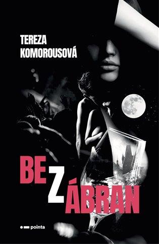 Bez zábran - Tereza Komorousová | KOSMAS.cz - vaše internetové knihkupectví