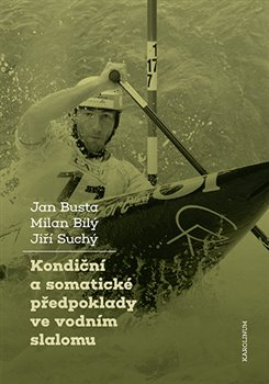 Obálka titulu Kondiční a somatické předpoklady ve vodním slalomu