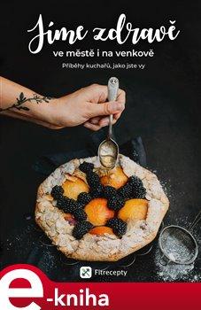 Obálka titulu Jíme zdravě ve městě i na venkově - Příběhy kuchařů, jako jste vy