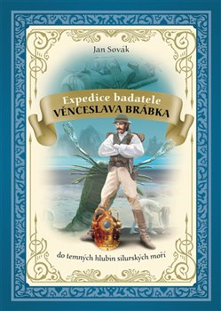 Obálka titulu Expedice badatele Věnceslava Brábka do temných hlubin silurských moří
