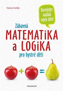 Obálka titulu Zábavná matematika a logika pro bystré děti