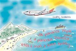 Obálka titulu Jak panáček Pepík a panenka Písnička letěli k moři a zase zpátky