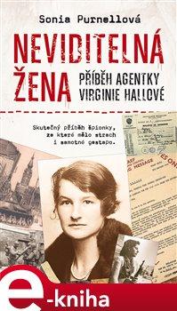 Obálka titulu Neviditelná žena: Příběh agentky Virginie Hallové