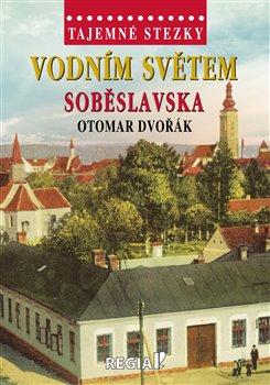 Obálka titulu Tajemné stezky - Vodním světem Soběslavska