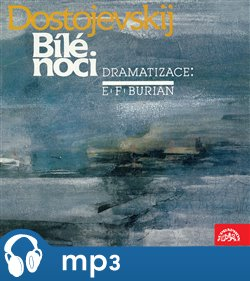 Dostojevskij, dramatizace E.F.Burian: Bílé noci