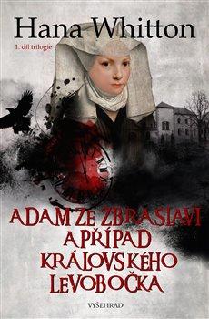 Obálka titulu Adam ze Zbraslavi a případ královského levobočka