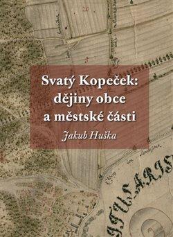 Obálka titulu Svatý Kopeček: dějiny obce a městské části