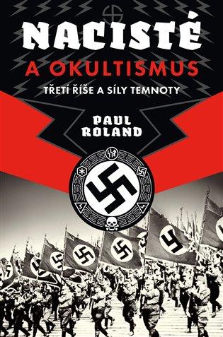 NACISTÉ A OKULTISMUS TŘETÍ ŘÍŠE A SÍLY TEMNOTY