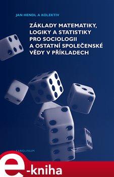 Obálka titulu Základy matematiky, logiky a statistiky pro sociologii a ostatní společenské vědy v příkladech