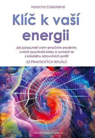 KLÍČ K VAŠÍ ENERGII - JAK POROZUMĚT SVÝM EMOČNÍM ZRANĚNÍM