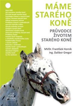 Obálka titulu Máme starého koně - Průvodce životem starého koně