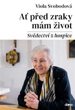 Obálka titulu Ať před zraky mám život - Svědectví z hospice