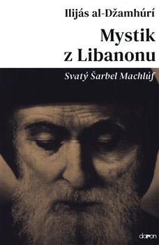 Mystik z Libanonu - Svatý Šarbel Machlúf