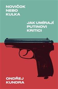 Novičok nebo kulka. Jak umírají Putinovi kritici