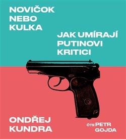 Obálka titulu Novičok nebo kulka. Jak umírají Putinovi kritici