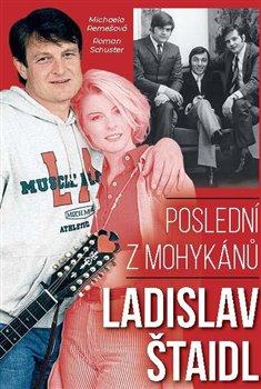 Obálka titulu Ladislav Štaidl: Poslední z mohykánů