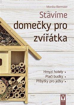 Stavíme domečky pro zvířátka. hmyzí hotely, ptačí budky, příbytky pro ježky - Monika Biermaier