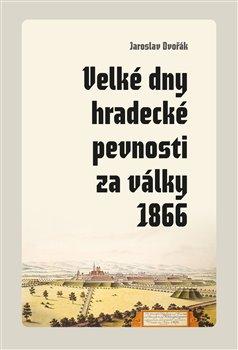 Obálka titulu Velké dny hradecké pevnosti za války 1866