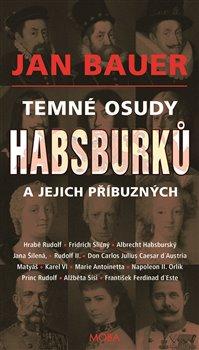 Obálka titulu Temné osudy Habsburků a jejich příbuzných