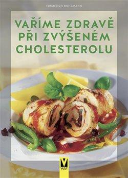 Obálka titulu Vaříme zdravě při zvýšeném cholesterolu