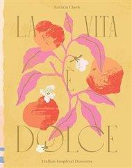 La Vita e Dolce : Italian-Inspired Desserts