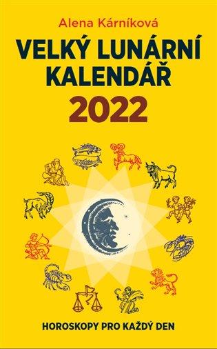 VELKÝ LUNÁRNÍ KALENDÁŘ 2022 ANEB HOROSKOPY PRO KAŽDÝ DEN