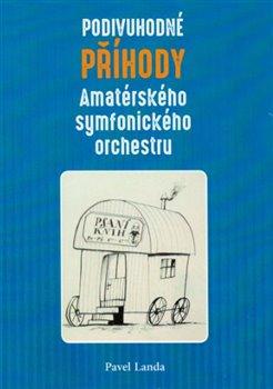 Obálka titulu Podivuhodné příběhy amatérského symfonického orchestru