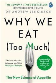 Why We Eat (Too Much) : The New Science of Appetite
