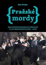 Pražské mordy 1 - Skutečné kriminální případy z let monarchie (1880-1918)