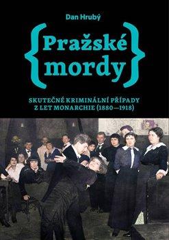 Obálka titulu Pražské mordy 1 - Skutečné kriminální případy z let monarchie (1880-1918)