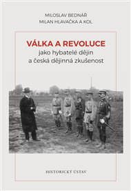 Válka a revoluce jako hybatelé dějin a česká dějinná zkušenost