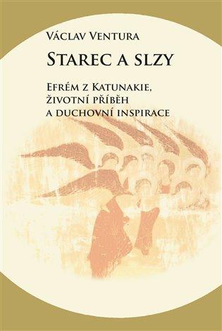 Václav Ventura – Starec a slzy, Efrém z Katunakie, životní příběh a duchovní inspirace