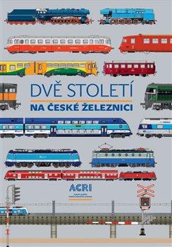 Obálka titulu Dvě století na české železnici