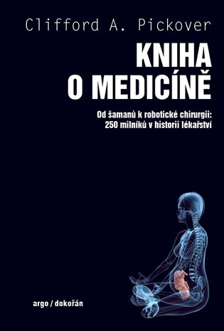 Kniha o medicíně - Od šamanů k robotické chirurgii. 250 milníků v historii lékařství