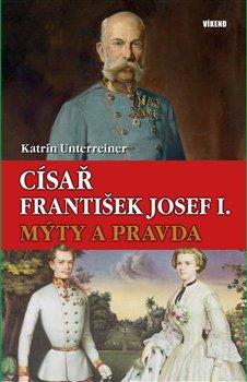 Obálka titulu Císař František Josef I. - Mýty a pravda
