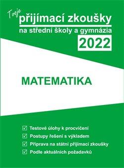 Obálka titulu Tvoje přijímací zkoušky 2022 na střední školy a gymnázia: Matematika