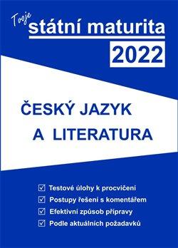 Obálka titulu Tvoje státní maturita 2022 - Český jazyk a literatura