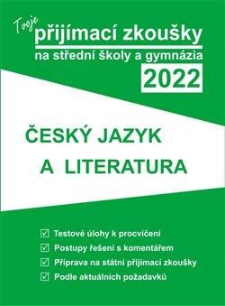 Tvoje přijímací zkoušky 2022 na střední školy a gymnázia: Český jazyk a literatura