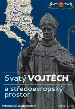 Svatý Vojtěch a středoevropský prostor / Saint Adalbert and Central Europe