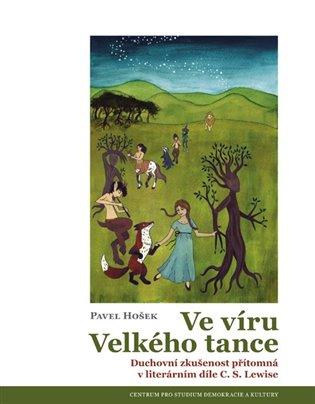 Pavel Hošek – Ve víru Velkého tance, Duchovní zkušenost přítomná v literárním díle C. S. Lewise