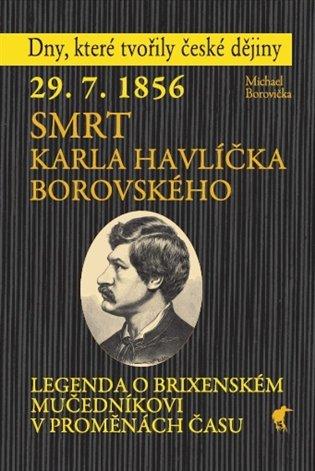 29. 7. 1856 - SMRT KARLA HAVLÍČKA BOROVSKÉHO