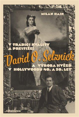 Milan Hain – V tradici kvality a prestiže: David O. Selznick a výroba hvězd v Hollywoodu 40. a 50. let
