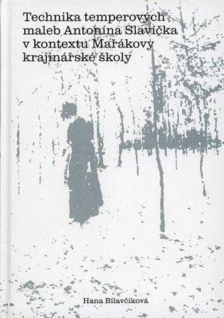 Hana Bilavčíková – Technika temperových maleb Antonína Slavíčka v kontextu Mařákovy krajinářské školy