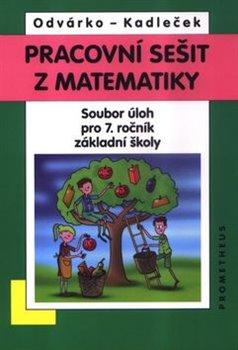 Pracovní sešit z matematiky - Soubor úloh pro 7. ročník základní školy - Oldřich Odvárko, Jiří Kadleček