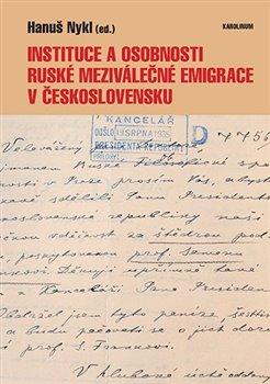 Obálka titulu Instituce a osobnosti ruské meziválečné emigrace v Československu