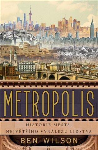 METROPOLIS - HISTORIE MĚSTA, NEJVĚTŠÍHO VYNÁLEZU LIDSTVA