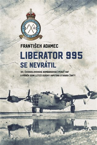 LIBERATOR 995 SE NEVRÁTIL - 311.ČS.BOMBARDOVACÍ PERUŤ RAF