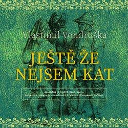 Ještě že nejsem kat, CD - Vlastimil Vondruška