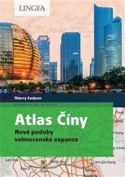 Atlas Číny. Nové podoby velmocenské expanze - Thierry Sanjuan, Madeleine Benoit-Guyod