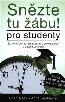 Snězte tu žábu! – pro studenty. 22 skvělých rad, jak přestat s prokrastinací a zazářit ve škole - Anna Lindberger, Brian Tracy